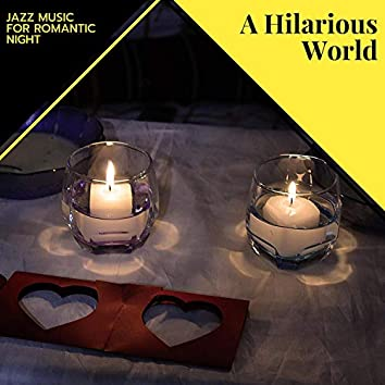 A Hilarious World - Jazz Music For Romantic Night