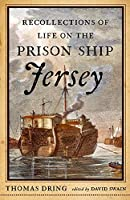 Recollections of Life on the Prison Ship Jersey: In 1782