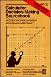 Calculator Decision-making Sourcebook. A Collection of Facts, Examples, Information, and Techniques Illustrating How You Can Use Your TI-55 II As A Powerful Decision-making Tool in Business, Scientific, and Everyday Life Situations.