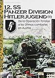 12.Ss Panzerdivision Hitlerjugend (II). De La Operación Totalize A Los Últimos C: De la Operación Totalize a los últimos combates en Austria: 33 (Imágenes de Guerra)