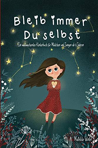 Bleib immer Du selbst : Ein mutmachendes Kinderbuch für Mädchen und Jungen ab 6 Jahren; Geschichten zum Thema Selbstbewusstsein und Überwinden von Ängsten