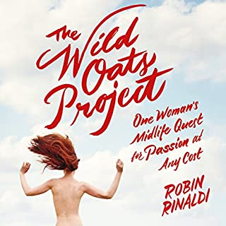 The Wild Oats Project     One Woman's Midlife Quest for Passion at Any Cost              By:                                                                                                                                 Robin Rinaldi                               Narrated by:                                                                                                                                 Kate Udall                      Length: 9 hrs and 42 mins     166 ratings     Overall 4.0