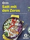 WW - Satt mit den Zeros: Einfach und gesund abnehmen mit den 0 Punkte Lebensmitteln. Leckere Rezepte für Frühstück, Mittagessen, Abendessen und Snacks...