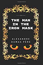 The Man In The Iron Mask: By Alexandre Dumas - Illustrated