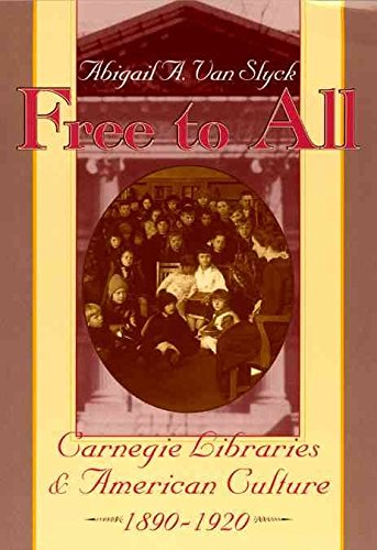 (Free To All : Carnegie Libraries And American Culture, 1890-1920)] By (author) Abigail A.Van Slyck] Published On (July,...