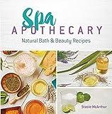 Spa Apothecary: Natural Bath & Beauty Recipes