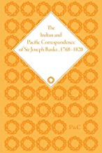 The Indian and Pacific Correspondence of Sir Joseph Banks, 1768-1820 (SET): The Indian and Pacific Correspondence of Sir Joseph Banks, 1768–1820, Volume 5 (The Pickering Masters)