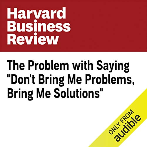 "The Problem with Saying ""Don't Bring Me Problems, Bring Me Solutions"" copertina"