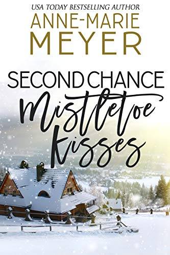 Second Chance Mistletoe Kisses: A Sweet Christmas Romance (The Christmas Romance Collection)