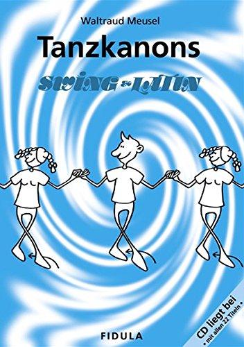 Tanzkanons Swing & Latin: 22 Jazzkanons zum Tanzen mit Jugendlichen und Erwachsenen in Schule, Turn-und Sportverein und anderen Gruppen (Buch incl. CD)