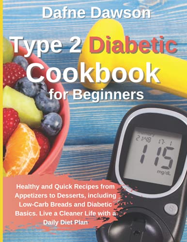 Type 2 Diabetic Cookbook for Beginners: Healthy and Quick Recipes from Appetizers to Desserts, including Low-Carb Breads and Diabetic Basics. Live a Cleaner Life with a Daily Diet Plan