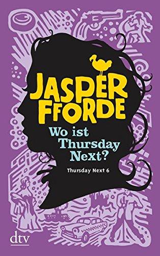 Wo ist Thursday Next?: Roman (Die Thursday-Next-Reihe, Band 6)