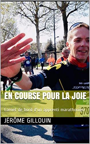 Couverture du livre En course pour la joie: Carnet de bord d'un apprenti marathonien