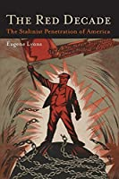 The Red Decade: The Classic Work on Communism in America During the Thirties-The Stalinist Penetration of America