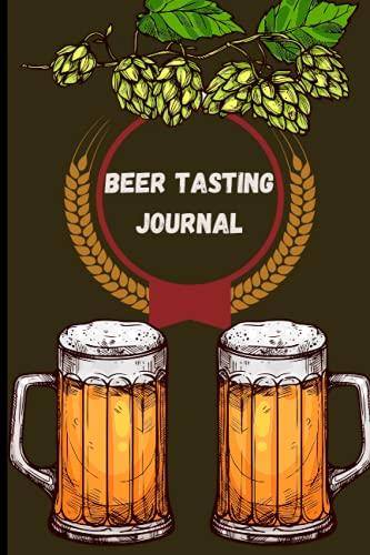 Journal de dégustation de la bière - Notez et documentez votre bière préférée: Parfait pour la prochaine soirée entre amis ou comme retour ... Craft Beer, Lager, Pale Ale ou autres.