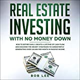 Real Estate Investing Books! -  Real Estate Investing with No Money Down: How to Retire Early, Create a Lifetime of Cash Flow, and Discover the Secret Strategies to Consistently Generating Over $10,000 per Month in Passive Income