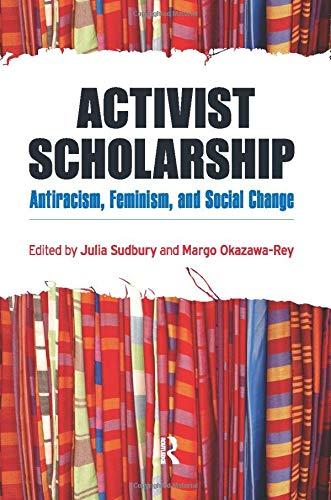 Activist Scholarship: Antiracism, Feminism, and Social Change (Transnational Feminist Studies)
