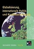 Buchners Themen Politik / Globalisierung, internationale Politik: Die politische Gestaltung der entgrenzten Welt - Andreas Gerster