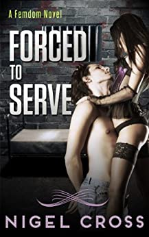 Forced To Serve (An Erotic Femdom Novel) (The Haven Project Book 1) (English Edition) par [Nigel Cross]