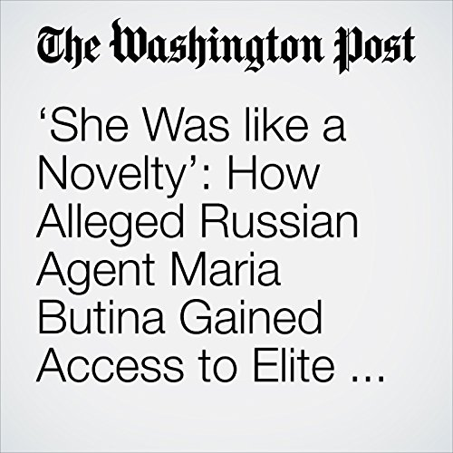 'She Was like a Novelty': How Alleged Russian Agent Maria Butina Gained Access to Elite Conservative Circles copertina
