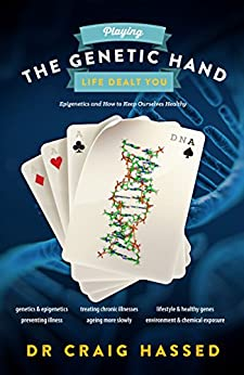 Playing the Genetic Hand Life Dealt You: Epigenetics and How to Keep Ourselves Healthy by [Craig Hassed]