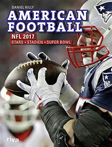 American Football: NFL 2017: Stars. Stadien. Superbowl