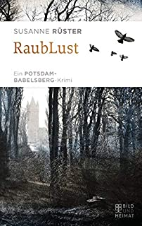 RaubLust: Ein Potsdam-Babelsberg-Krimi