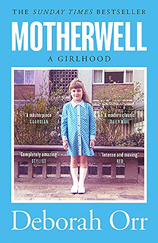 Motherwell: A Girlhood: The moving memoir of growing up in 60s and 70s working class Scotland