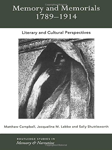 Memory and Memorials, 1789-1914: Literary and Cultural Perspectives (Routledge Studies in Memory and Narrative)