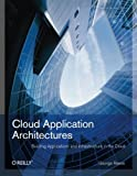 Cloud Application Architectures: Building Applications and Infrastructure in the Cloud: Transactional Systems for EC2 and Beyond (Theory in Practice (O'Reilly)) - George Reese