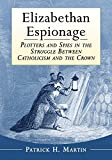 Elizabethan Espionage: Plotters and Spies in the Struggle Between Catholicism and the Crow...