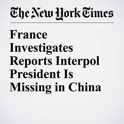 France Investigates Reports Interpol President Is Missing in China copertina