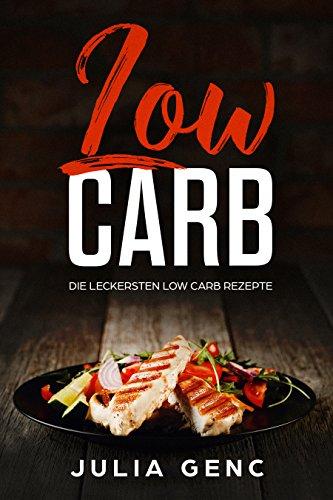 Low Carb: Das Low Carb Kochbuch mit über 50 leckeren Rezepten