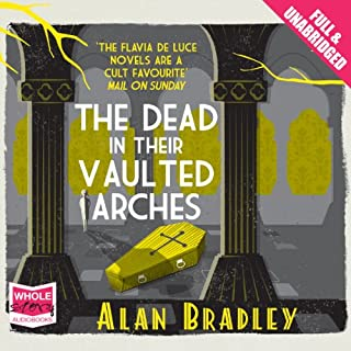The Dead in Their Vaulted Arches                   By:                                                                                                                                 Alan Bradley                               Narrated by:                                                                                                                                 Sophie Aldred                      Length: 7 hrs and 37 mins     47 ratings     Overall 4.3