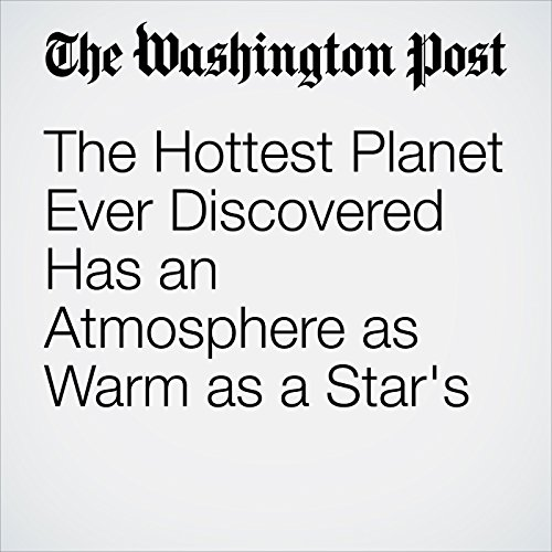 The Hottest Planet Ever Discovered Has an Atmosphere as Warm as a Star's copertina