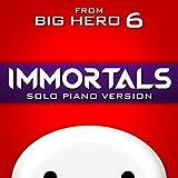 Immortals (From 'Big Hero 6') [Solo Piano Version]