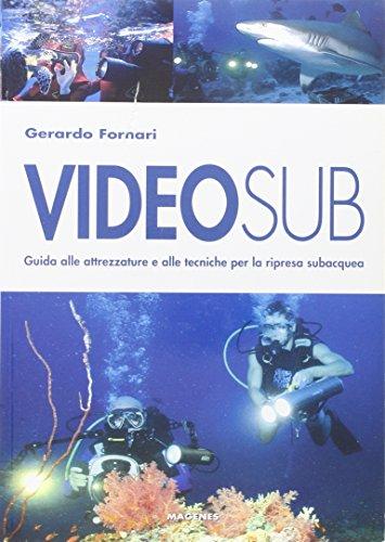 Videosub. Guida alla attrezzature e alle tecniche per la ripresa subacquea