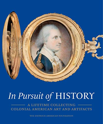 In Pursuit of History: A Lifetime Collecting Colonial American Art and Artifacts