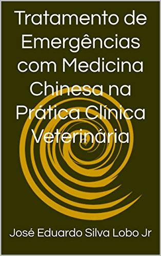 Tratamento de Emergências com Medicina Chinesa na Prática Clínica Veterinária