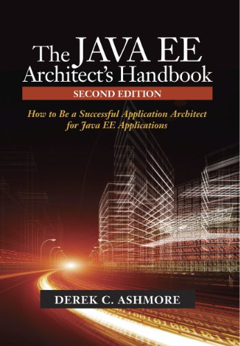 The Java EE Architect's Handbook, Second Edition: How to be a successful application architect for Java EE applications