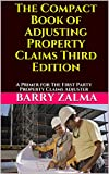 The Compact Book of Adjusting Property Claims Third Edition: A Primer for The First Party Property Claims Adjuster