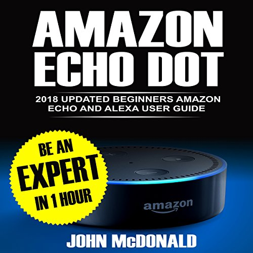 Amazon Echo Dot     2018 Updated Beginners User Guide: Newbie to Expert in 1 Hour              By:                                                                                                                                 John McDonalds                               Narrated by:                                                                                                                                 Tom Fria                      Length: 55 mins     Not rated yet     Overall 0.0