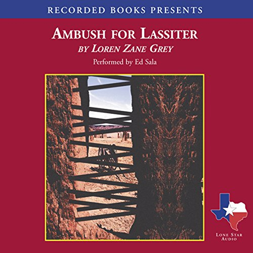Ambush for Lassiter                   By:                                                                                                                                 Loren Zane Grey                               Narrated by:                                                                                                                                 Ed Sala                      Length: 7 hrs and 16 mins     12 ratings     Overall 4.2