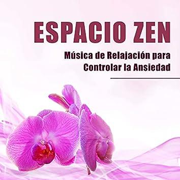 Espacio Zen - Musica de Relajacion para Controlar la Ansiedad