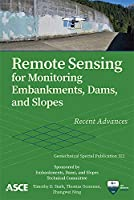 Remote Sensing for Monitoring Embankments, Dams, and Slopes: Recent Advances (Geotechnical Special Publications (GSP))