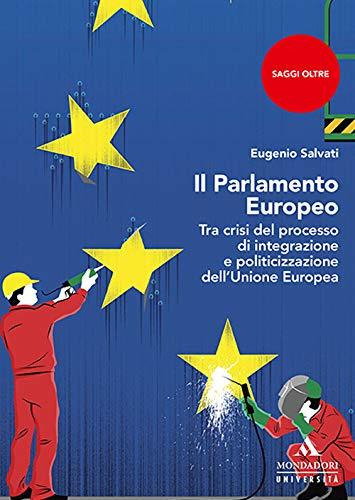 Il parlamento Europeo. Tra crisi del processo di integrazione e politicizzazione dell'Unione Europea