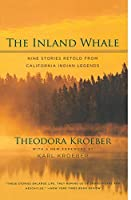 The Inland Whale: Nine Stories Retold from California Indian Legends by Theodora Kroeber(2005-12-05)