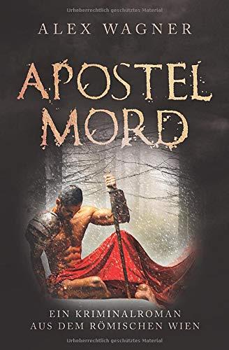Apostelmord: Ein Kriminalroman aus dem römischen Wien (Antike Morde, Band 2)