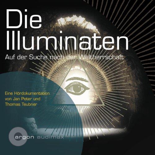 Die Illuminaten. Auf der Suche nach der Weltherrschaft audiobook cover art