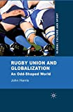 Rugby Union and Globalization: An Odd-Shaped World (Global Culture and Sport Series) (English Edition)